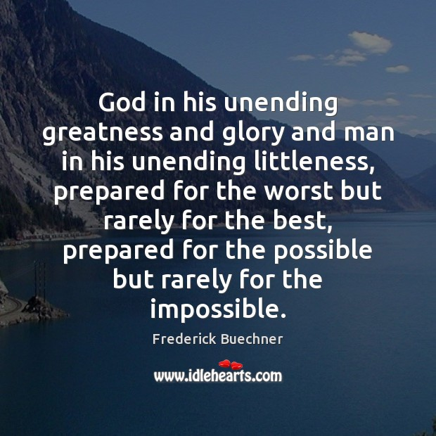 God in his unending greatness and glory and man in his unending Frederick Buechner Picture Quote