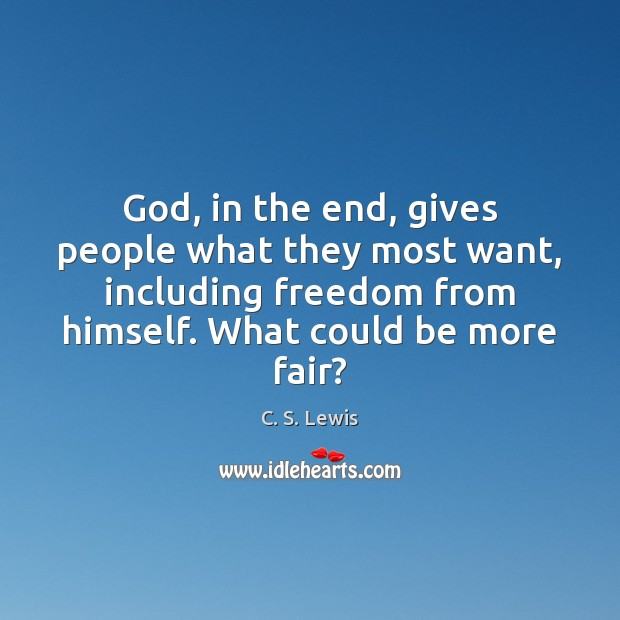 God, in the end, gives people what they most want, including freedom C. S. Lewis Picture Quote