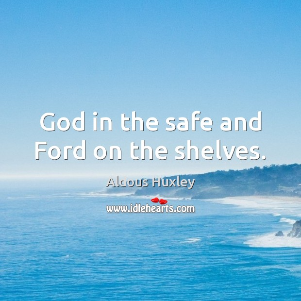 Image, God in the safe and Ford on the shelves.