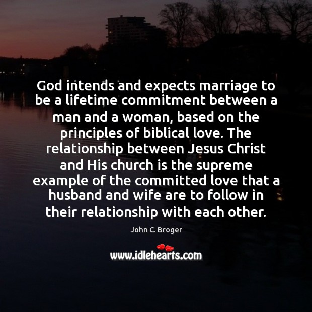 God Intends And Expects Marriage To Be A Lifetime Commitment Between A