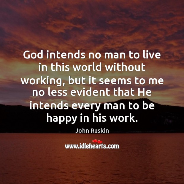 Image, God intends no man to live in this world without working, but