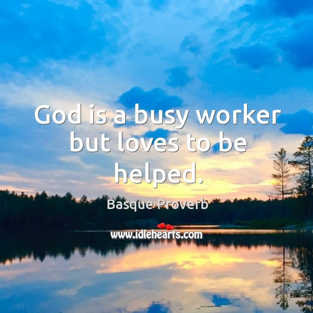 Image, God is a busy worker but loves to be helped.