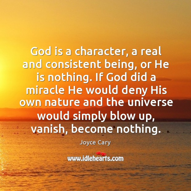 God is a character, a real and consistent being, or he is nothing. Joyce Cary Picture Quote