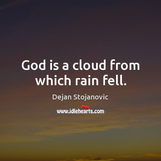God is a cloud from which rain fell. Image