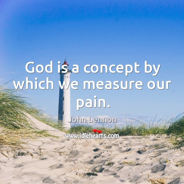 God is a concept by which we measure our pain. Image