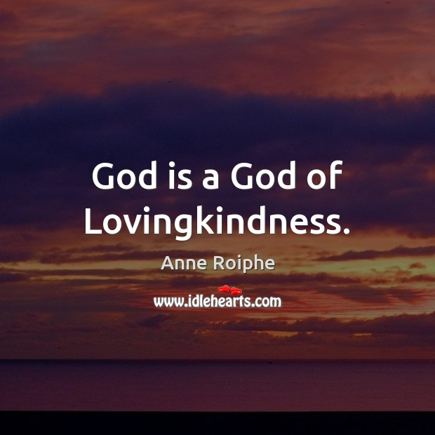 Image, God is a God of Lovingkindness.
