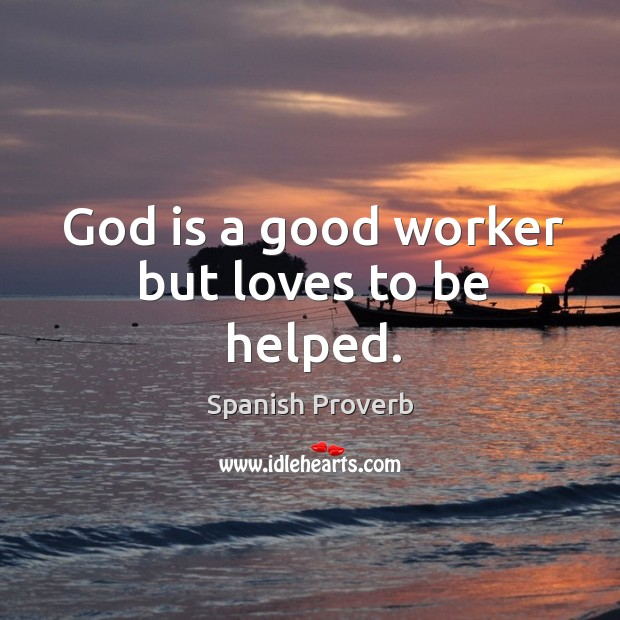 Image, God is a good worker but loves to be helped.