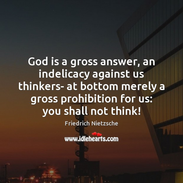 Image, God is a gross answer, an indelicacy against us thinkers- at bottom