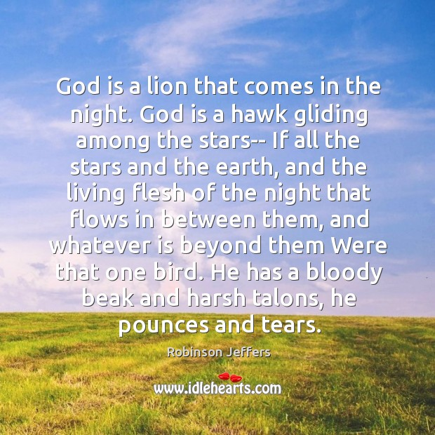 God is a lion that comes in the night. God is a Robinson Jeffers Picture Quote