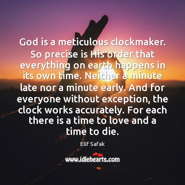 God is a meticulous clockmaker. So precise is His order that everything Image