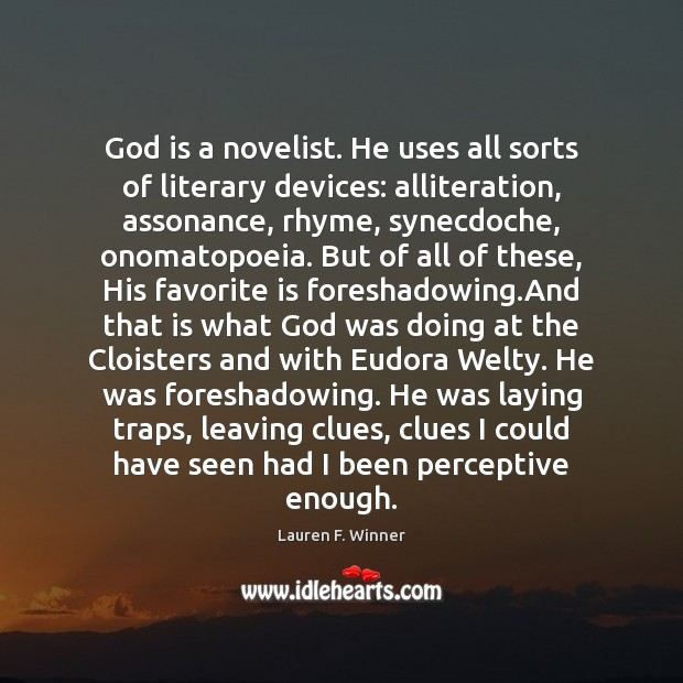 Image, God is a novelist. He uses all sorts of literary devices: alliteration,