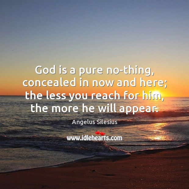 Image, God is a pure no-thing, concealed in now and here; the less