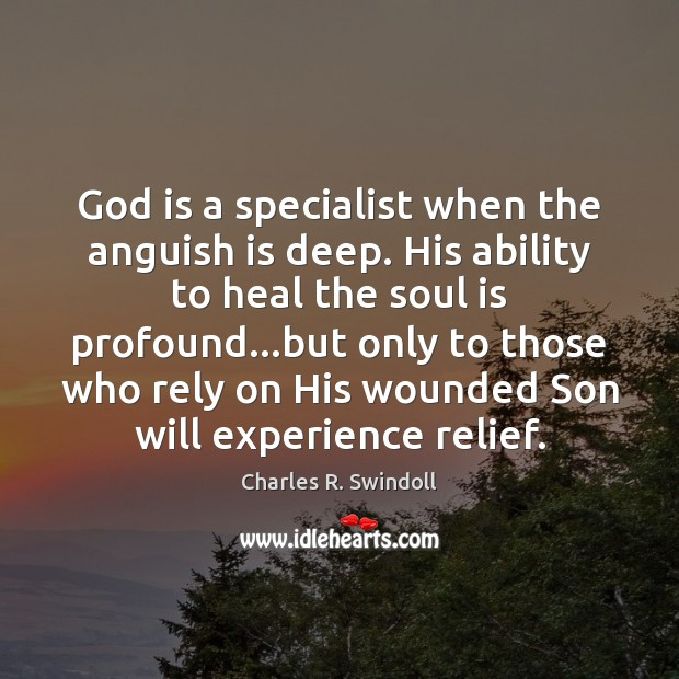 God is a specialist when the anguish is deep. His ability to Charles R. Swindoll Picture Quote