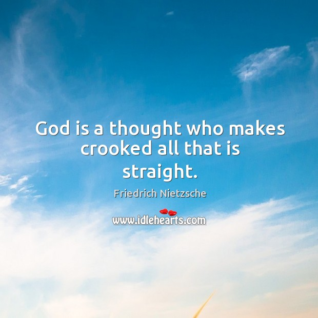 Image, God is a thought who makes crooked all that is straight.