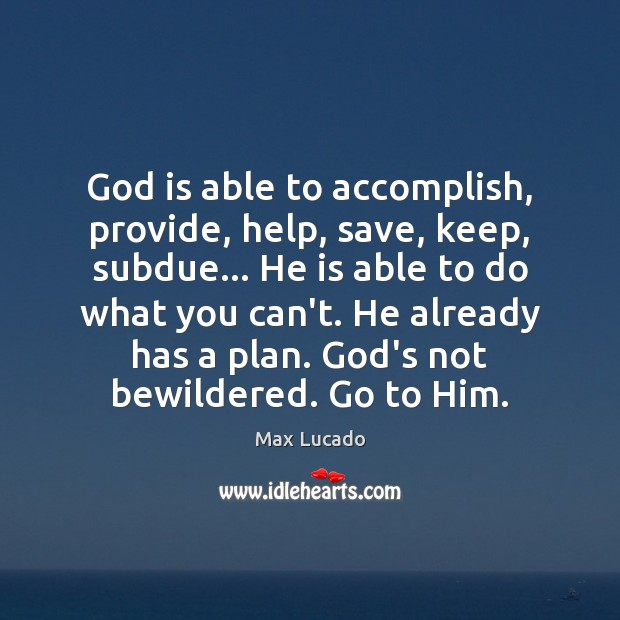 Image, God is able to accomplish, provide, help, save, keep, subdue… He is