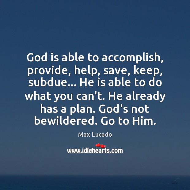 God is able to accomplish, provide, help, save, keep, subdue… He is Image
