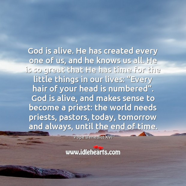 God is alive. He has created every one of us, and he Pope Benedict XVI Picture Quote