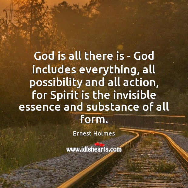 God is all there is – God includes everything, all possibility and Ernest Holmes Picture Quote