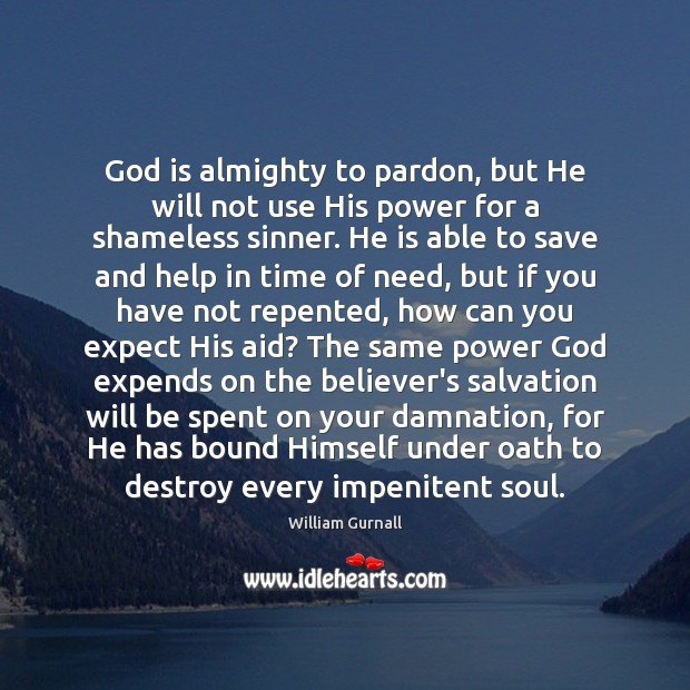 God is almighty to pardon, but He will not use His power William Gurnall Picture Quote