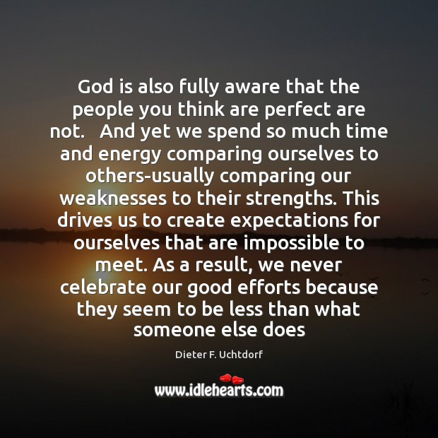 God is also fully aware that the people you think are perfect Dieter F. Uchtdorf Picture Quote