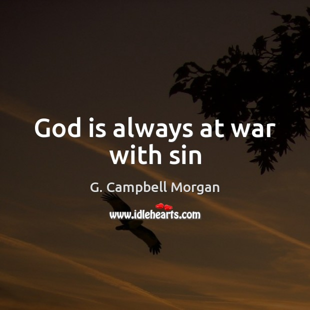 God is always at war with sin G. Campbell Morgan Picture Quote