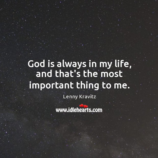 Image, God is always in my life, and that's the most important thing to me.