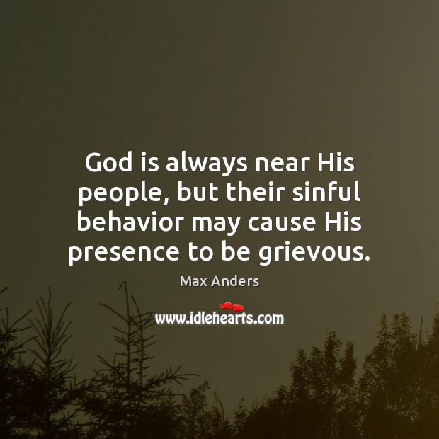 God is always near His people, but their sinful behavior may cause Max Anders Picture Quote