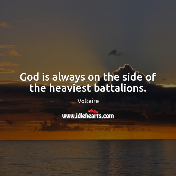 God is always on the side of the heaviest battalions. Voltaire Picture Quote