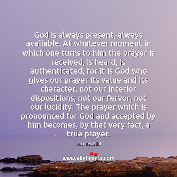 God is always present, always available. At whatever moment in which one Jacques Ellul Picture Quote