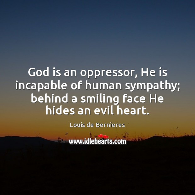Image, God is an oppressor, He is incapable of human sympathy; behind a