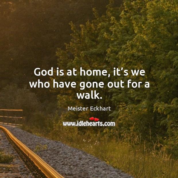 God is at home, it's we who have gone out for a walk. Image
