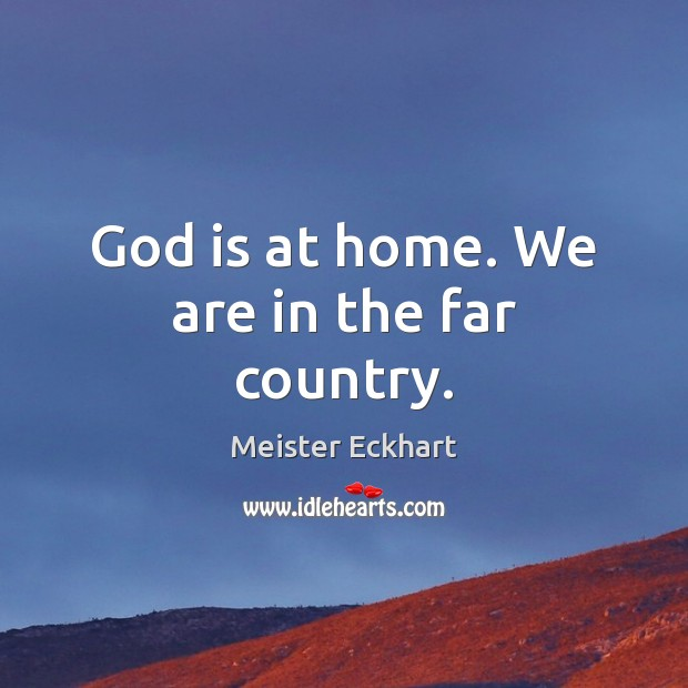 God is at home. We are in the far country. Image