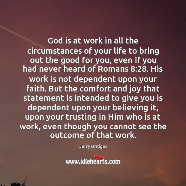 God is at work in all the circumstances of your life to Jerry Bridges Picture Quote
