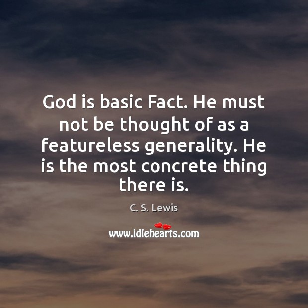 Image, God is basic Fact. He must not be thought of as a