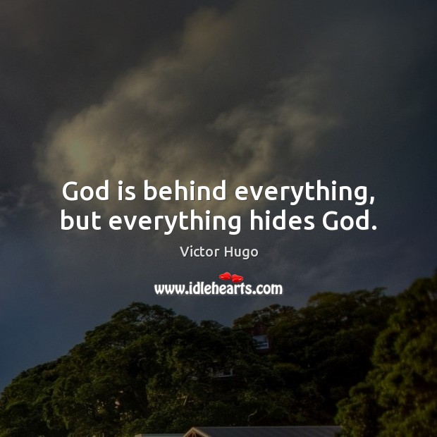 God is behind everything, but everything hides God. Image