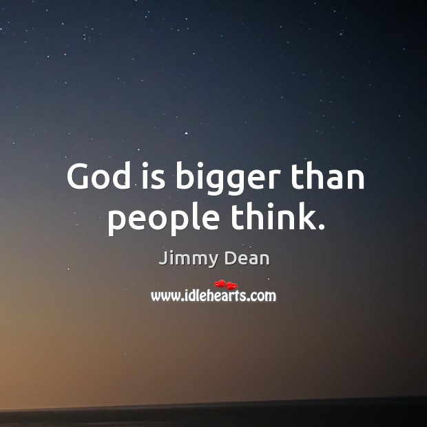 God is bigger than people think. Image