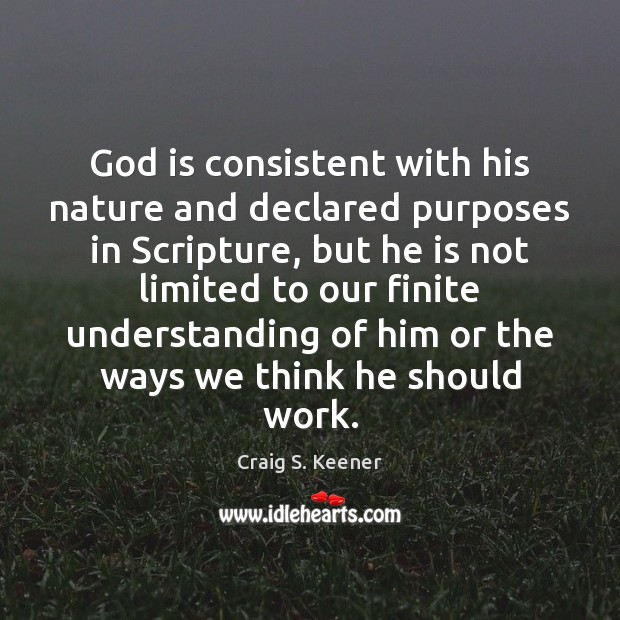 God is consistent with his nature and declared purposes in Scripture, but Image