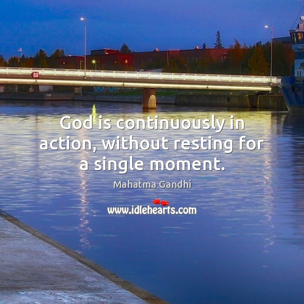God is continuously in action, without resting for a single moment. Image