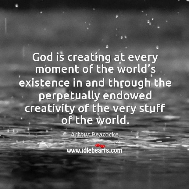 Image, God is creating at every moment of the world's existence in and through the perpetually
