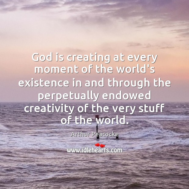 God is creating at every moment of the world's existence in and Image