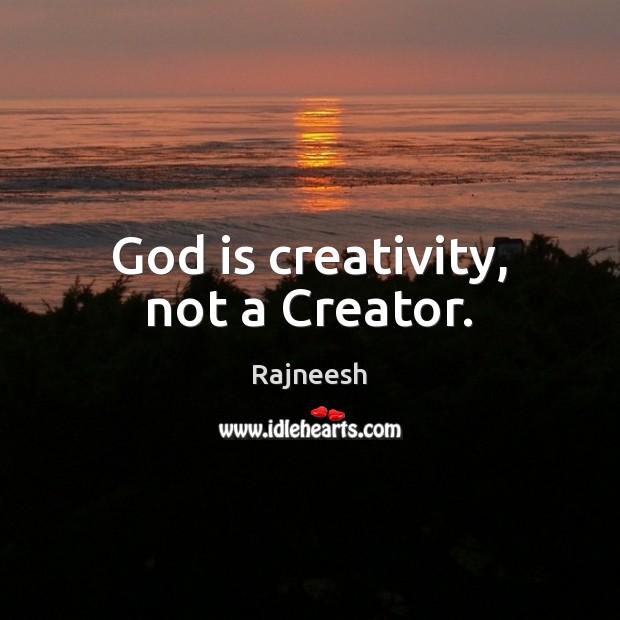 Image, God is creativity, not a Creator.
