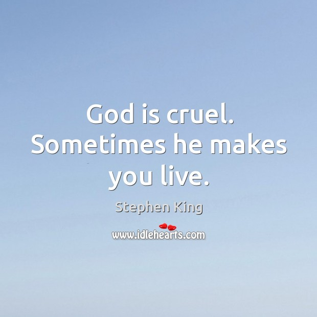Image, God is cruel. Sometimes he makes you live.
