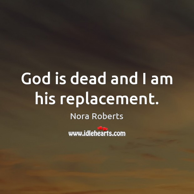 God is dead and I am his replacement. Image
