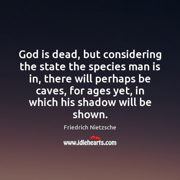 God is dead, but considering the state the species man is in, Image