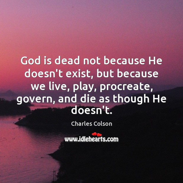 God is dead not because He doesn't exist, but because we live, Image