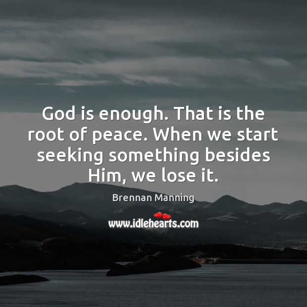 Brennan Manning Picture Quote image saying: God is enough. That is the root of peace. When we start