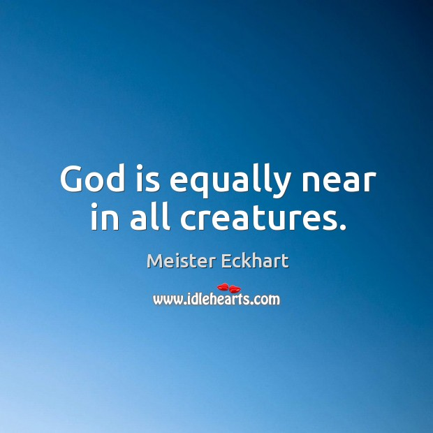 God is equally near in all creatures. Image