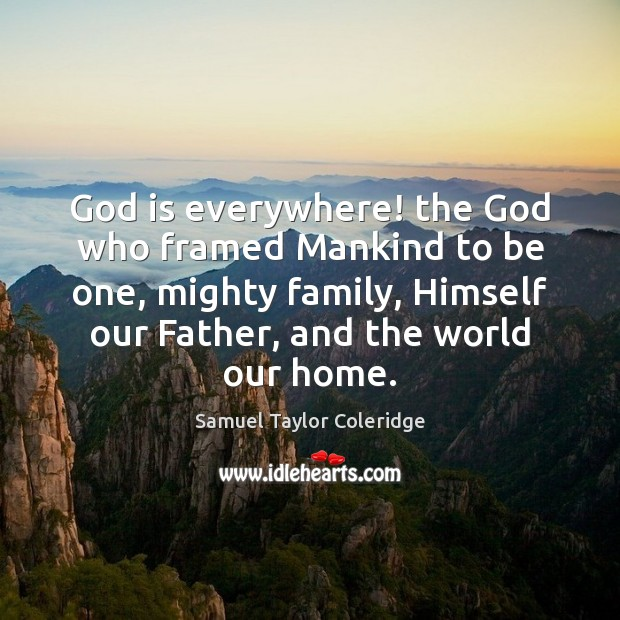 God is everywhere! the God who framed Mankind to be one, mighty Samuel Taylor Coleridge Picture Quote