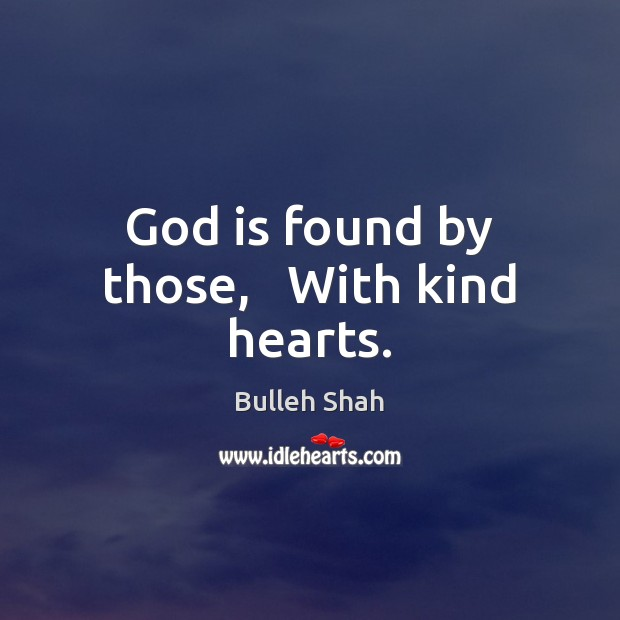 Image, God is found by those,   With kind hearts.