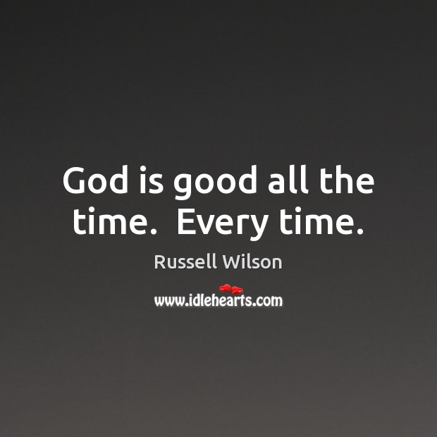 God is good all the time.  Every time. God is Good Quotes Image